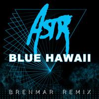 ASTR - Blue Hawaii (Brenmar Remix)