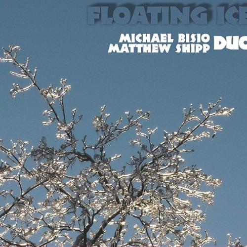 Michael Bisio & Matthew Shipp - Floating Ice