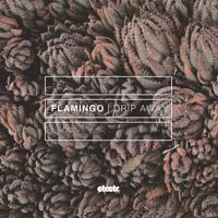 Flamingo - Drip Away