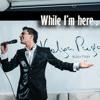 Kolya Puga - While I'm Here (music & lyrics kolya puga)