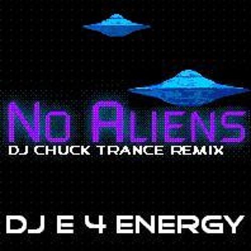 d.j. E 4 Energy - No Aliens (d.j. Chuck trance remix) 132 bpm 2012