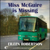 MISS MCGUIRE IS MISSING By Eileen Robertson, Read By Andrew Wincott