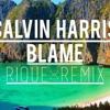 Calvin Harris X John Newman - Blame (Rique Remix)[Free Download]