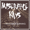 Miserable Kids - I Remember Burning