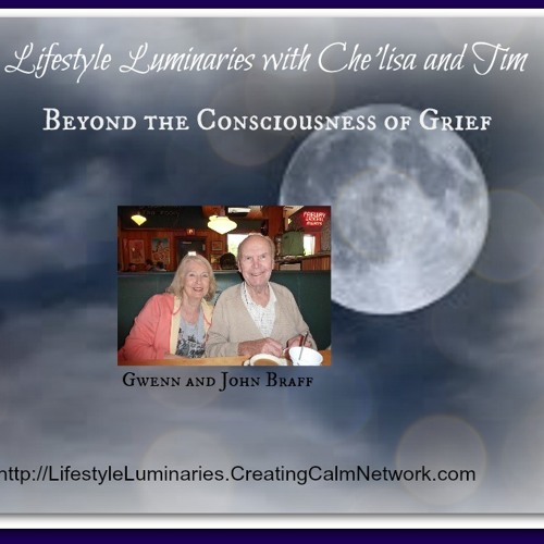 Lifestyle Luminaries with Che'lisa and Tim -  Beyond Consciousness of Grief