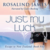 Just My Luck: Escape to New Zealand, Book 5, by Rosalind James