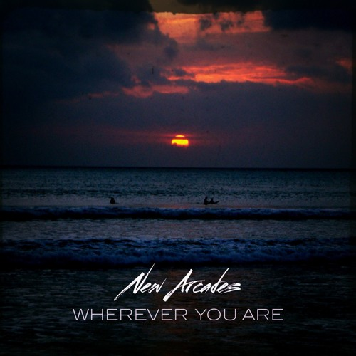 New Arcades - Wherever You Are