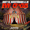 Juicy M, BOOSTEDKIDS & JK - Evil Circus (OUT NOW)