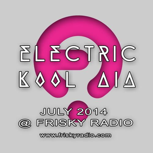 Electric Kool Aid DJ-Set @ Frisky Radio - July 2014 (FREE DOWNLOAD)