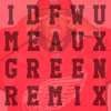 IDFWU - MEAUX GREEN REMIX [Free Download] @TheMeauxGreen
