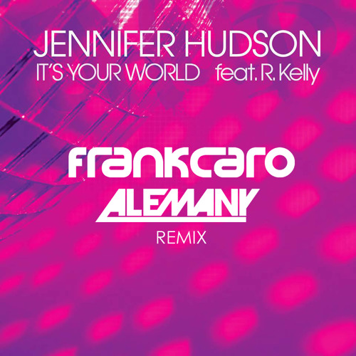Jennifer Hudson feat. R. Kelly - It's Your World (Frank Caro & Alemany Remix)