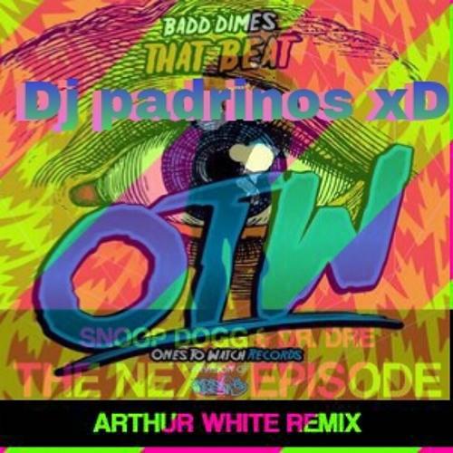 Badd Dimes Vs Artur White Remix (Dj Padrinos XD) - That Combat The Next Episode