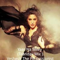 Yaar Na Miley ( Tandav Mix ) Feat. Veshesh The Percussionist