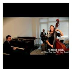 All About That Bass (Jazz) - Postmodern Jukebox Feat Kate Davis