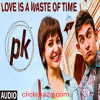 Love is a Waste of Time - PK - Aamir Khan | Anushka Sharma - 2014