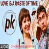 Love is a Waste of Time - PK - Aamir Khan | Anushka Sharma - 2014