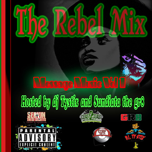 Rebel Mix message music vol 1 hosted by dj tystix and sundiata the gr8