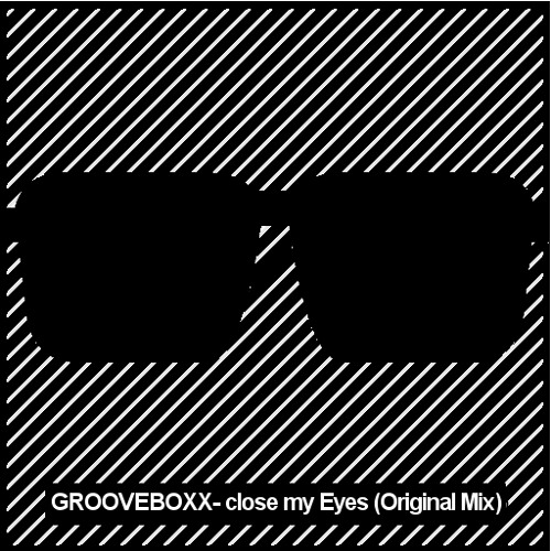 Grooveboxx - Close My Eyes (Original Mix)