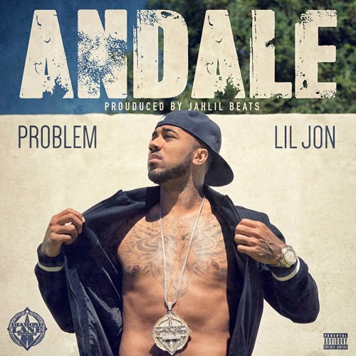 Problem - Andale (ft. Lil Jon) (Prod. by Jahlil Beats)