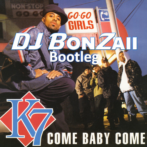 K7 - Come Baby Come (DJ Bonzaii Bootleg) ***FREE DOWNLOAD***