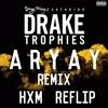 Drake - Trophies (ARYAY Remix) (HXM Re - FLIP)(CLICK BUY FOR FREE DL)