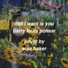all i want is you // barry louis polisar  - cover by elsa baker