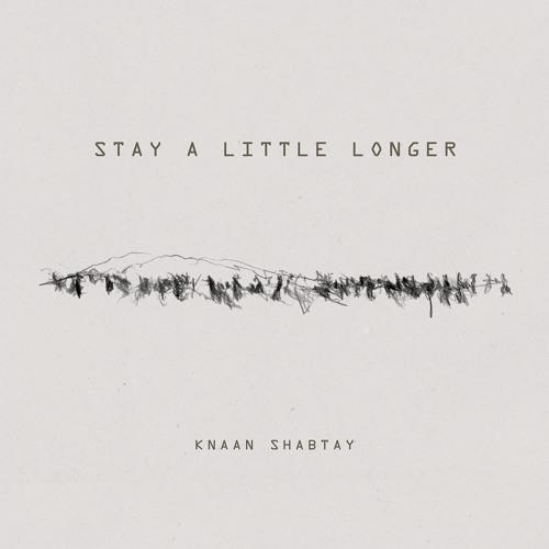 Knaan Shabtay - Stay A Little Longer