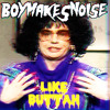 BOYMAKESNOISE - Like Buttah