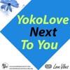 YokoLove - Next To You (Love Vibes)
