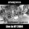Stairway To Heavy (live in NY 2004)-Starchild