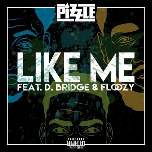Pizzle, Floozy & D. Bridge – Like Me