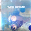 Reverse Commuter - Give Me Once (24 hours a day)