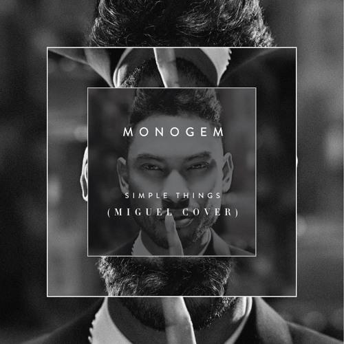 Monogem - Simple Things (Miguel Cover)