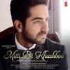 Mitti Di Khushboo - By Ayushmann Khurrana