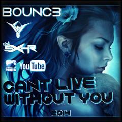 Bounc3 - Cant Live Without You (Dj SXHR vs. Lucky Szczęśliwy  2014 Remix)