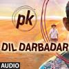 Dil Darbadar - PK (2014 ) | Ankit Tiwari | Amir Khan, Anushka Sharma & Sunjay Dutt