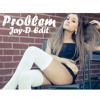 Ariana Grande Ft. Iggy Azela - Problem (JAY-D Latin Edit)