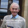 Homily for the Requiem Mass of Fr Gerard W Hughes SJ by Fr Brendan Callaghan SJ