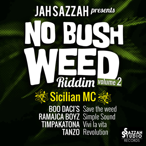 No Bush Weed Riddim-vol-2-Sicilian MC (Prod.Jah Sazzah)