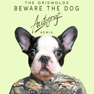 Beware The Dog (Autograf Remix) by The Griswolds