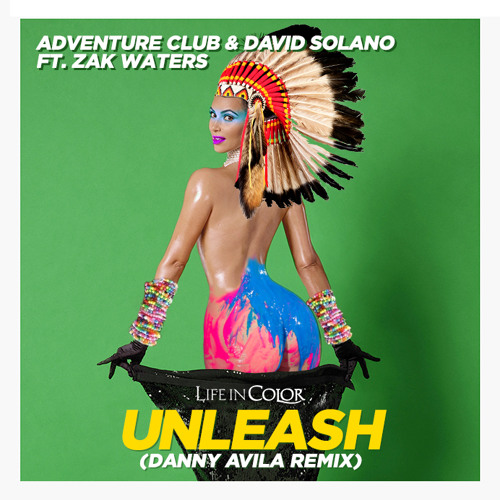 Adventure Club & David Solano - Unleash ft Zak Waters (Danny Avila Remix) [FREE DOWNLOAD]