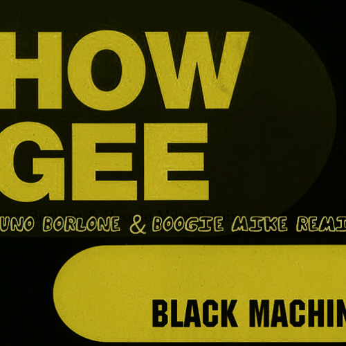 """Black Machine - How Gee (Bruno Borlone & Boogie Mike Remix)FREE DL in """"Buy"""" link"""