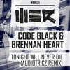 Code Black & Brennan Heart - Tonight Will Never Die (Audiotricz Remix)(Official Preview)
