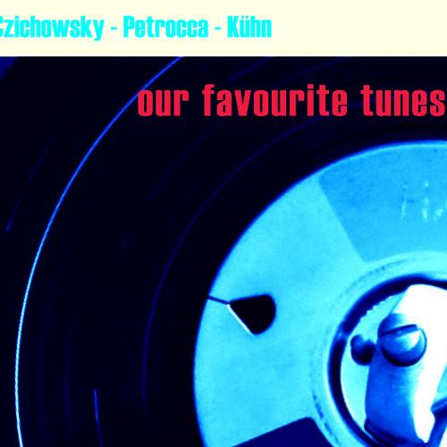 "Czichowsky-Petrocca-Kühn ""our favourite tunes"""
