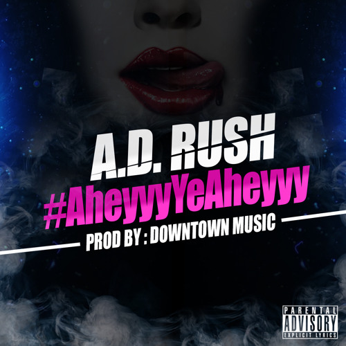 A.D. Rush – #AheyyyYeAheyyy