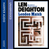 London Match, By Len Deighton, Read by James Lailey