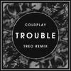Coldplay - Trouble (WeAreTreo Remix)