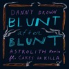 Danny Brown - Blunt After Blunt (Astrolith Remix Feat. Cakes Da Killa) FREE DOWNLOAD