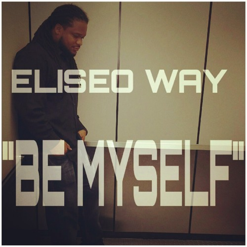 Eliseo Way - Be Myself