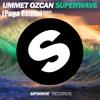 Download Superwave - Ummet Ozcan (Puga Remix) Mp3